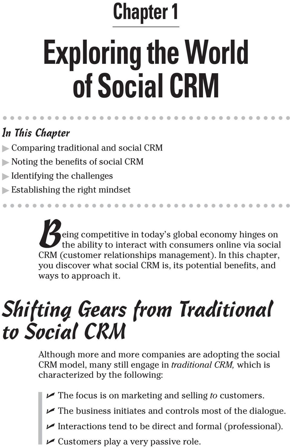 In this chapter, you discover what social CRM is, its potential benefits, and ways to approach it.