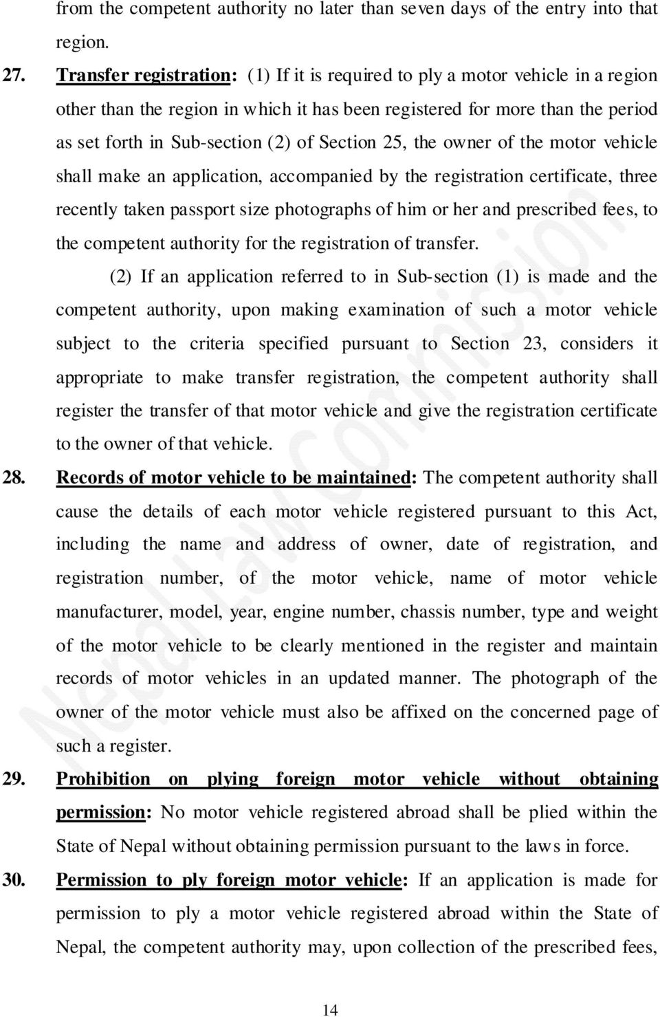 Section 25, the owner of the motor vehicle shall make an application, accompanied by the registration certificate, three recently taken passport size photographs of him or her and prescribed fees, to