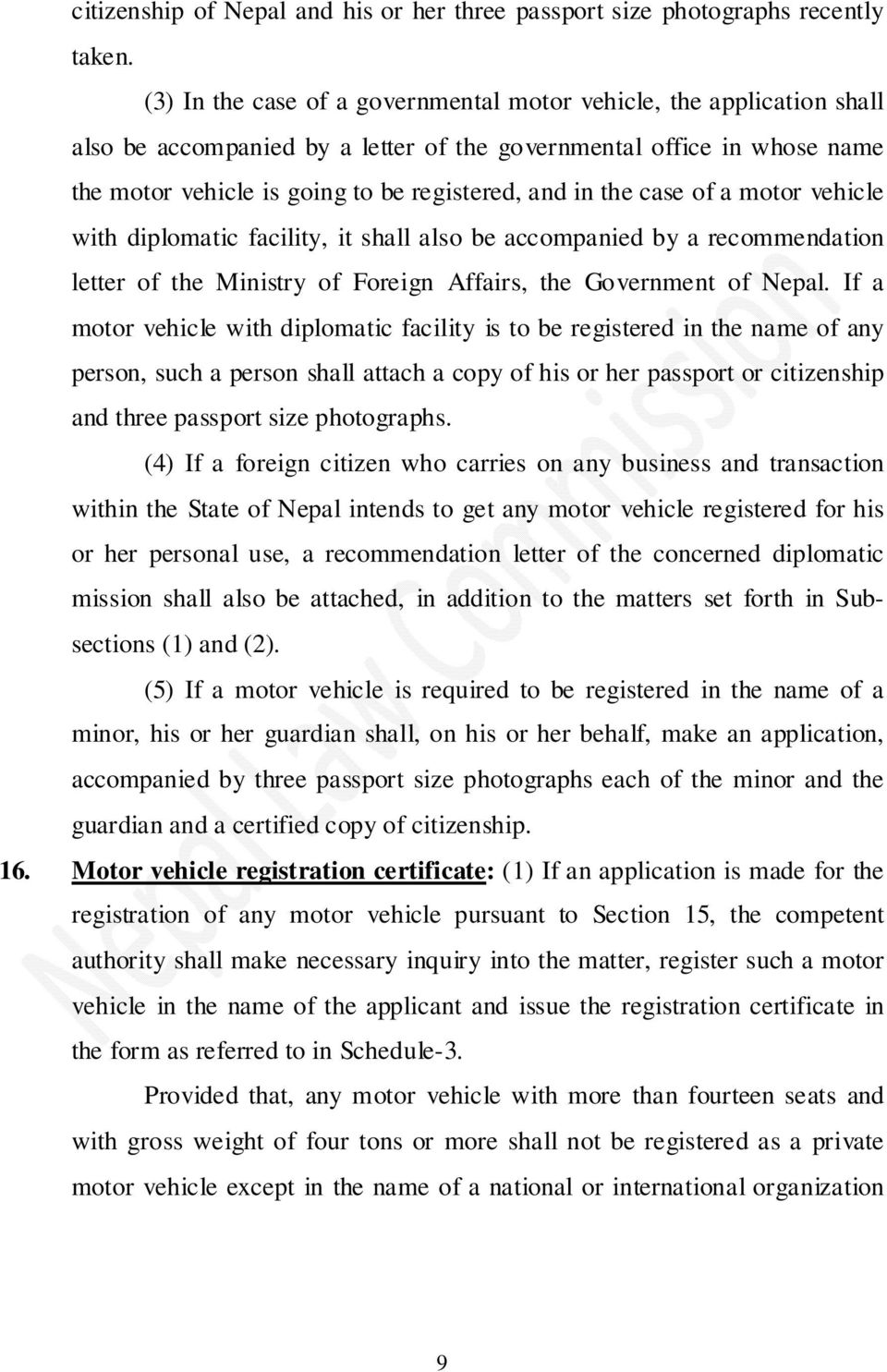 case of a motor vehicle with diplomatic facility, it shall also be accompanied by a recommendation letter of the Ministry of Foreign Affairs, the Government of Nepal.
