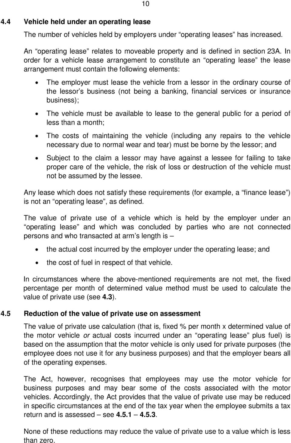 In order for a vehicle lease arrangement to constitute an operating lease the lease arrangement must contain the following elements: The employer must lease the vehicle from a lessor in the ordinary