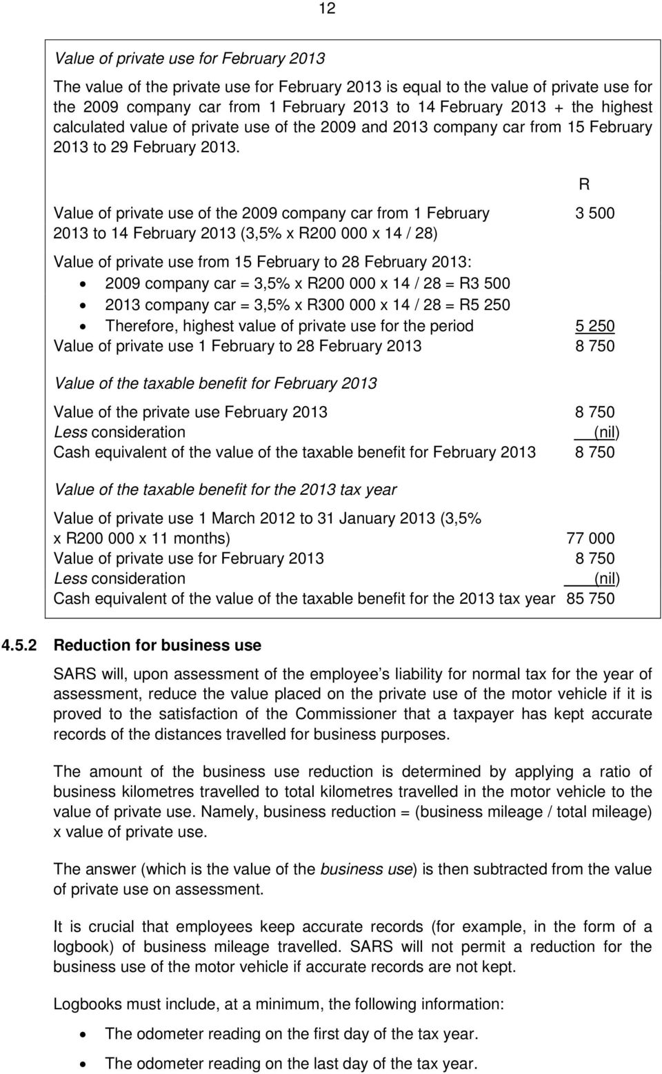 Value of private use of the 2009 company car from 1 February 3 500 2013 to 14 February 2013 (3,5% x R200 000 x 14 / 28) Value of private use from 15 February to 28 February 2013: 2009 company car =