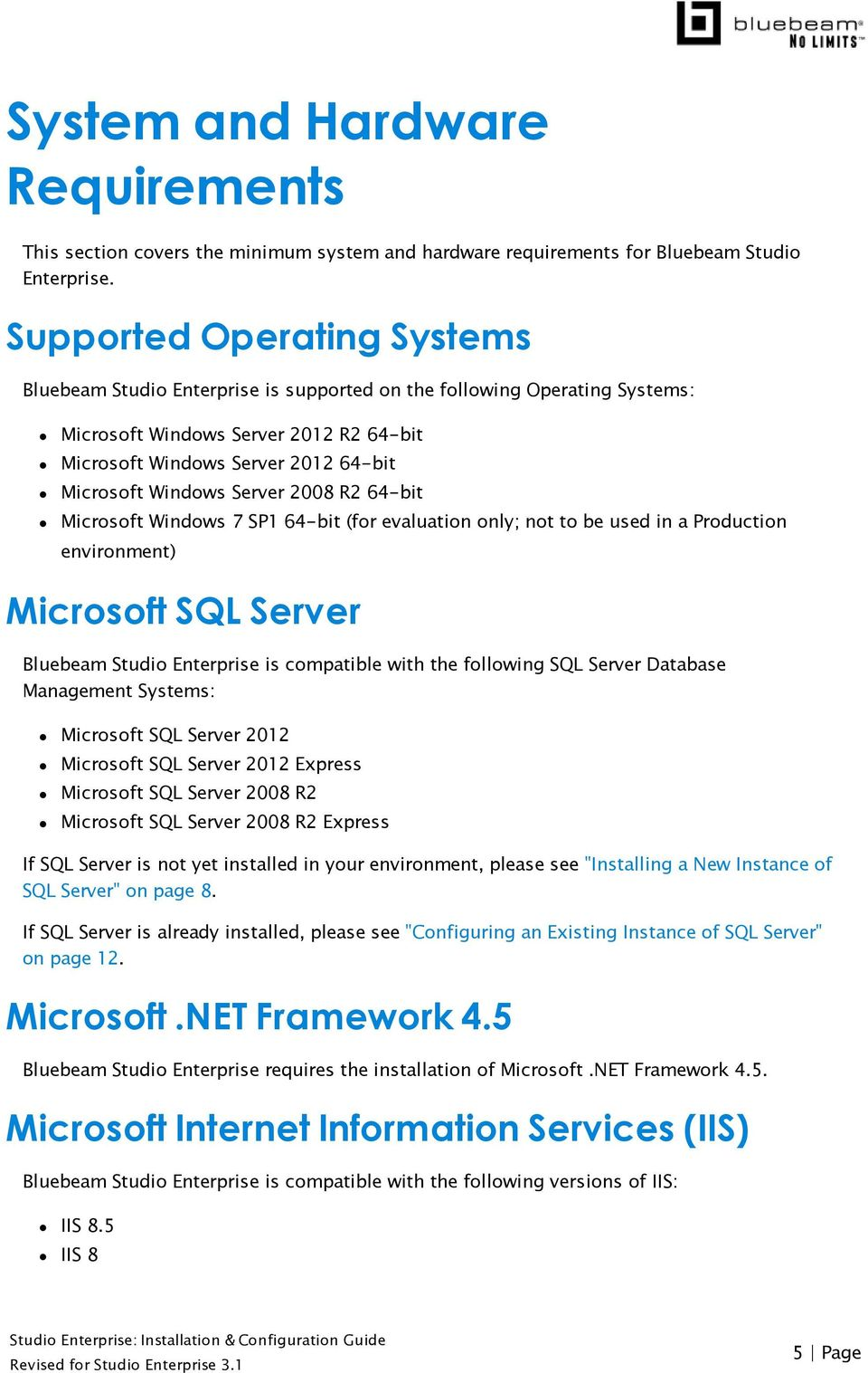 Server 2008 R2 64-bit Microsoft Windows 7 SP1 64-bit (for evaluation only; not to be used in a Production environment) Microsoft SQL Server Bluebeam Studio Enterprise is compatible with the following