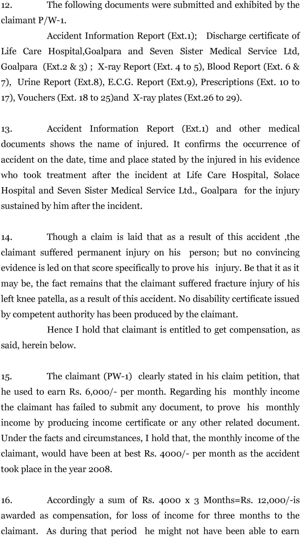 10 to 17), Vouchers (Ext. 18 to 25)and X-ray plates (Ext.26 to 29). 13. Accident Information Report (Ext.1) and other medical documents shows the name of injured.