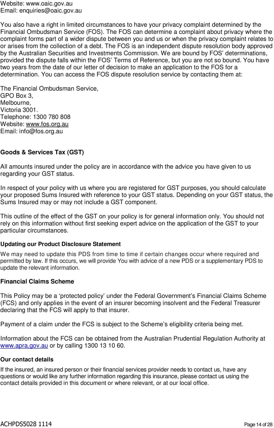 The FOS is an independent dispute resolution body approved by the Australian Securities and Investments Commission.