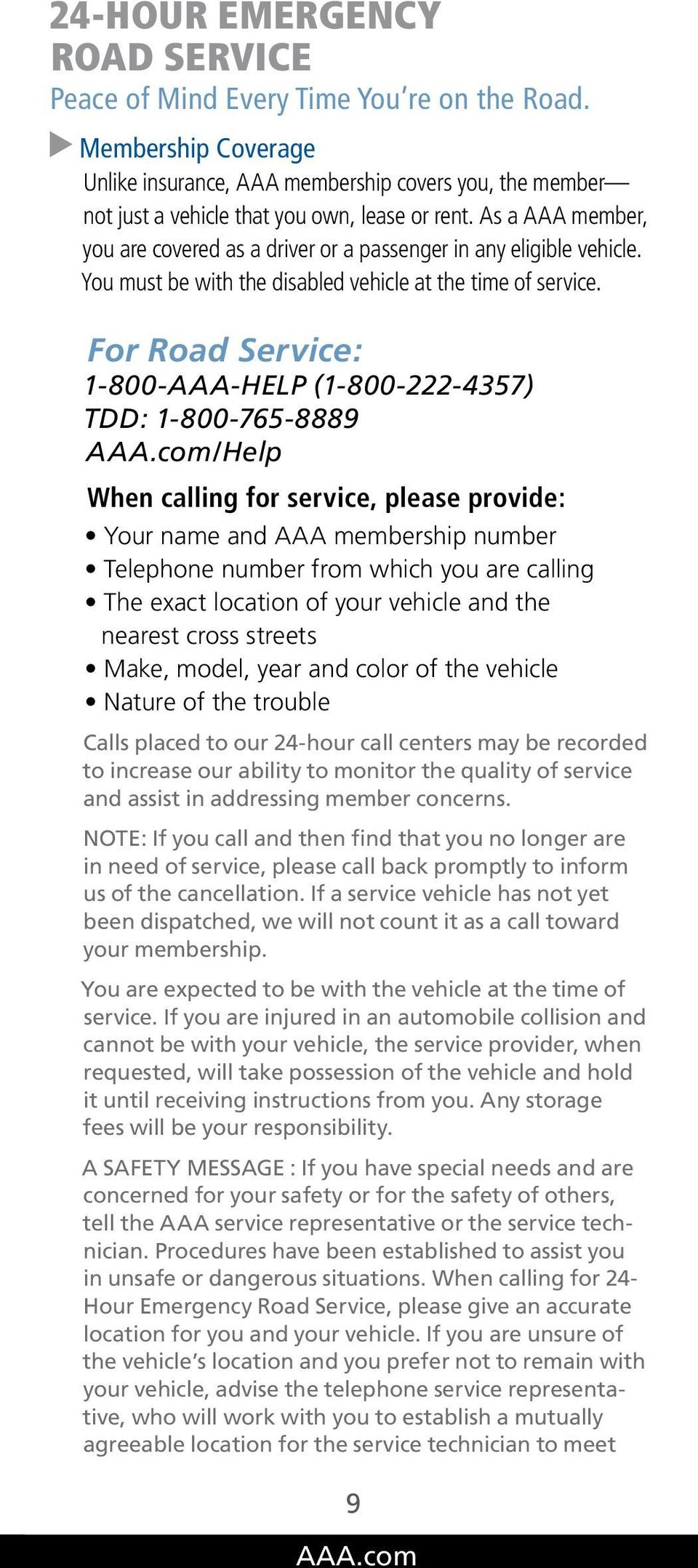For Road Service: 1-800-AAA-HELP (1-800-222-4357) TDD: 1-800-765-8889 /Help When calling for service, please provide: Your name and AAA membership number Telephone number from which you are calling