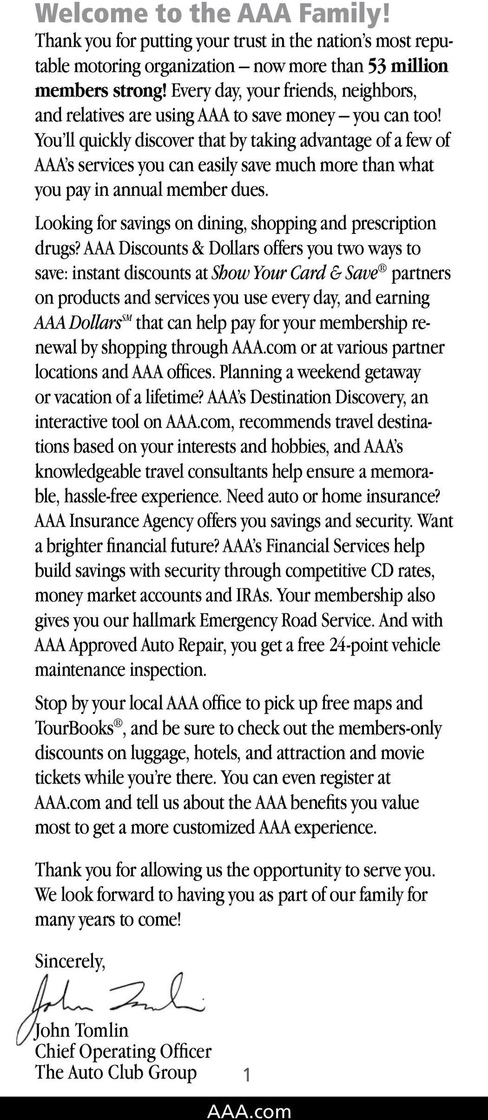 You ll quickly discover that by taking advantage of a few of AAA s services you can easily save much more than what you pay in annual member dues.