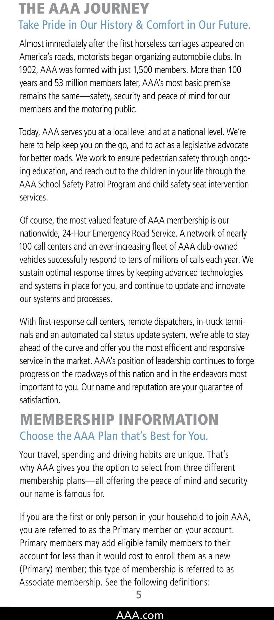 More than 100 years and 53 million members later, AAA s most basic premise remains the same safety, security and peace of mind for our members and the motoring public.