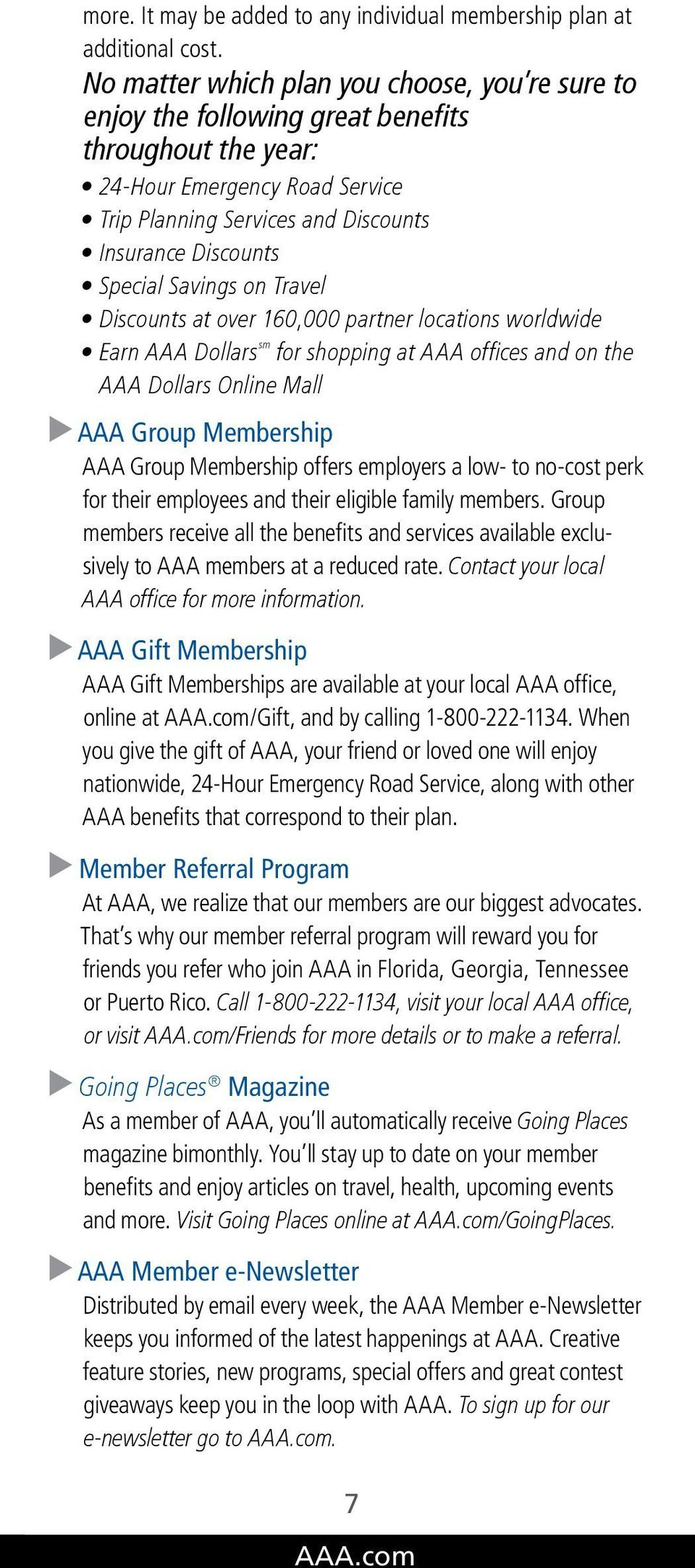 Savings on Travel Discounts at over 160,000 partner locations worldwide Earn AAA Dollars sm for shopping at AAA offices and on the AAA Dollars Online Mall AAA Group Membership AAA Group Membership