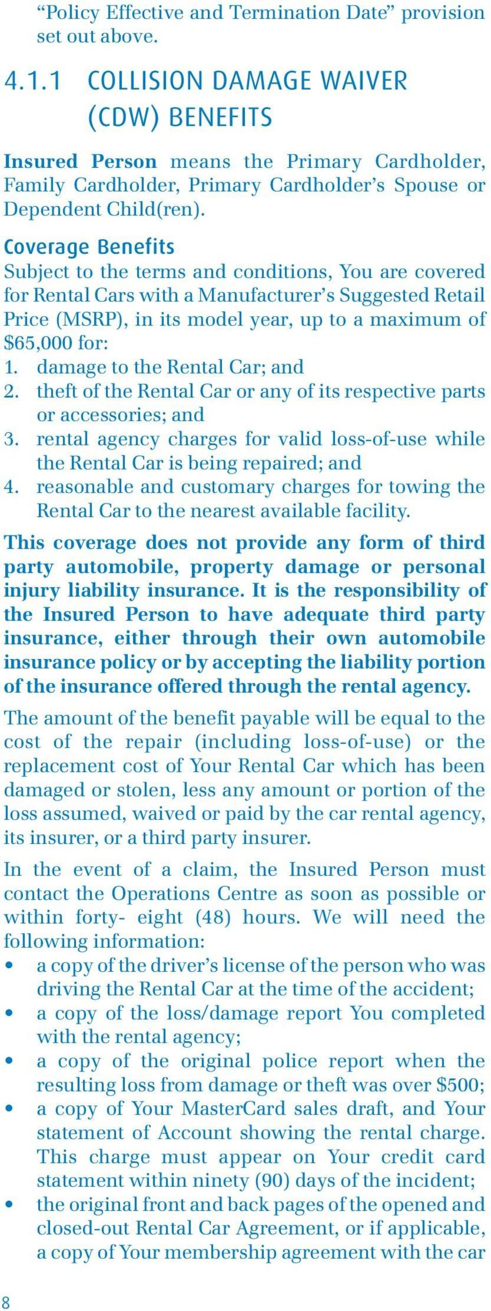 Coverage Benefits Subject to the terms and conditions, You are covered for Rental Cars with a Manufacturer s Suggested Retail Price (MSRP), in its model year, up to a maximum of $65,000 for: 1.
