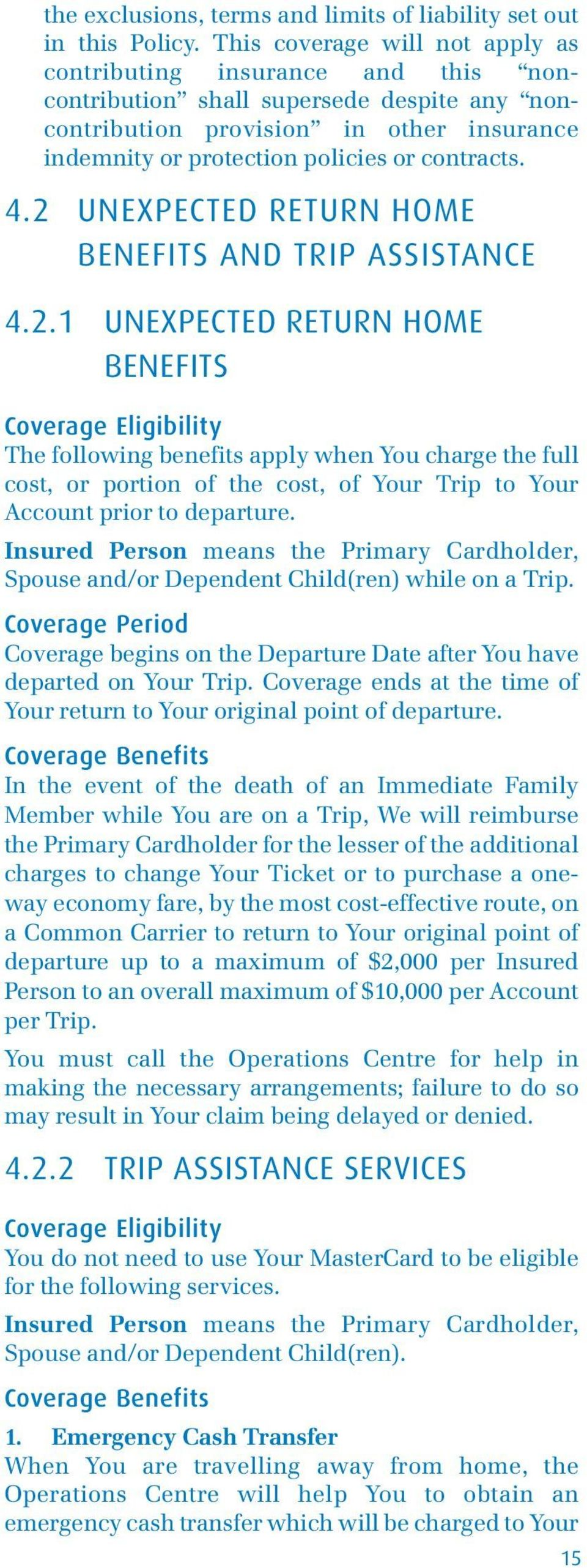4.2 UNEXPECTED RETURN HOME BENEFITS AND TRIP ASSISTANCE 4.2.1 UNEXPECTED RETURN HOME BENEFITS Coverage Eligibility The following benefits apply when You charge the full cost, or portion of the cost, of Your Trip to Your Account prior to departure.