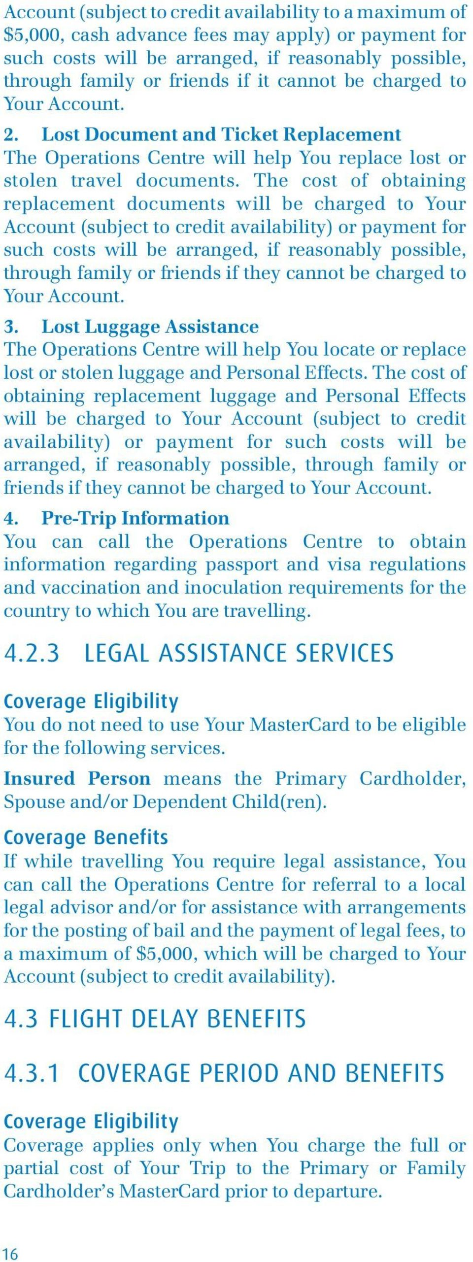 The cost of obtaining replacement documents will be charged to Your Account (subject to credit availability) or payment for such costs will be arranged, if reasonably possible, through family or