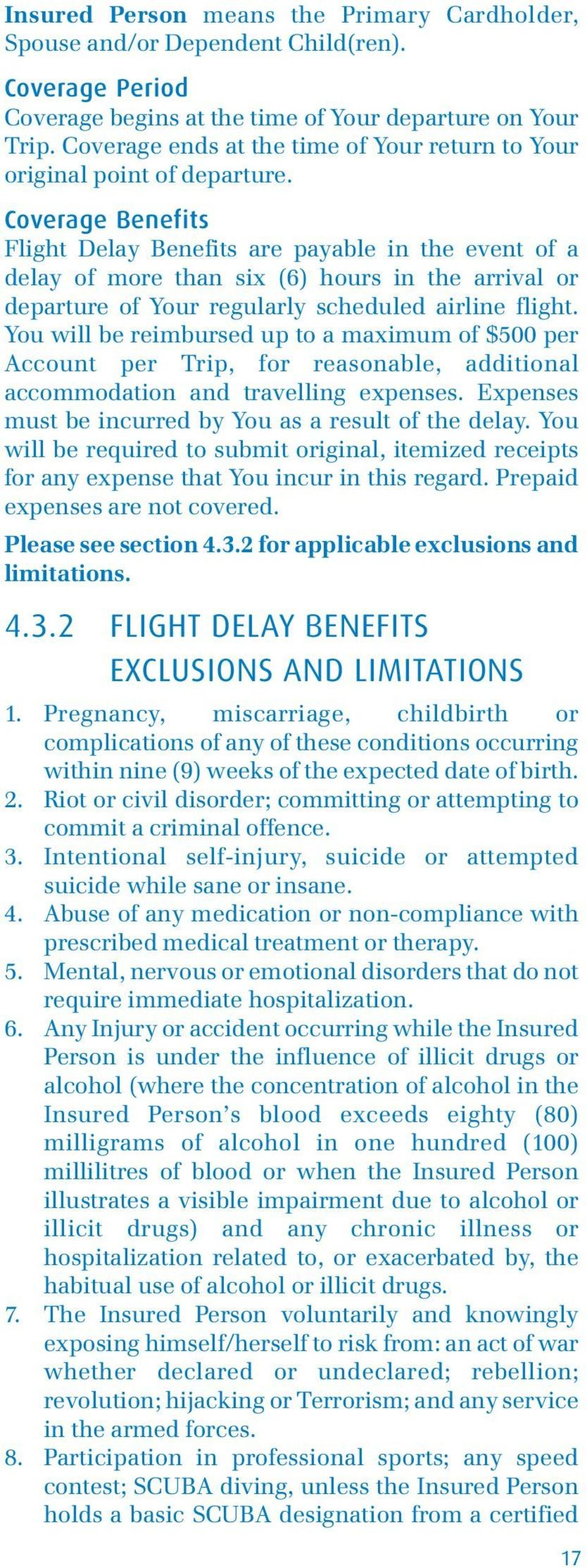 Coverage Benefits Flight Delay Benefits are payable in the event of a delay of more than six (6) hours in the arrival or departure of Your regularly scheduled airline flight.