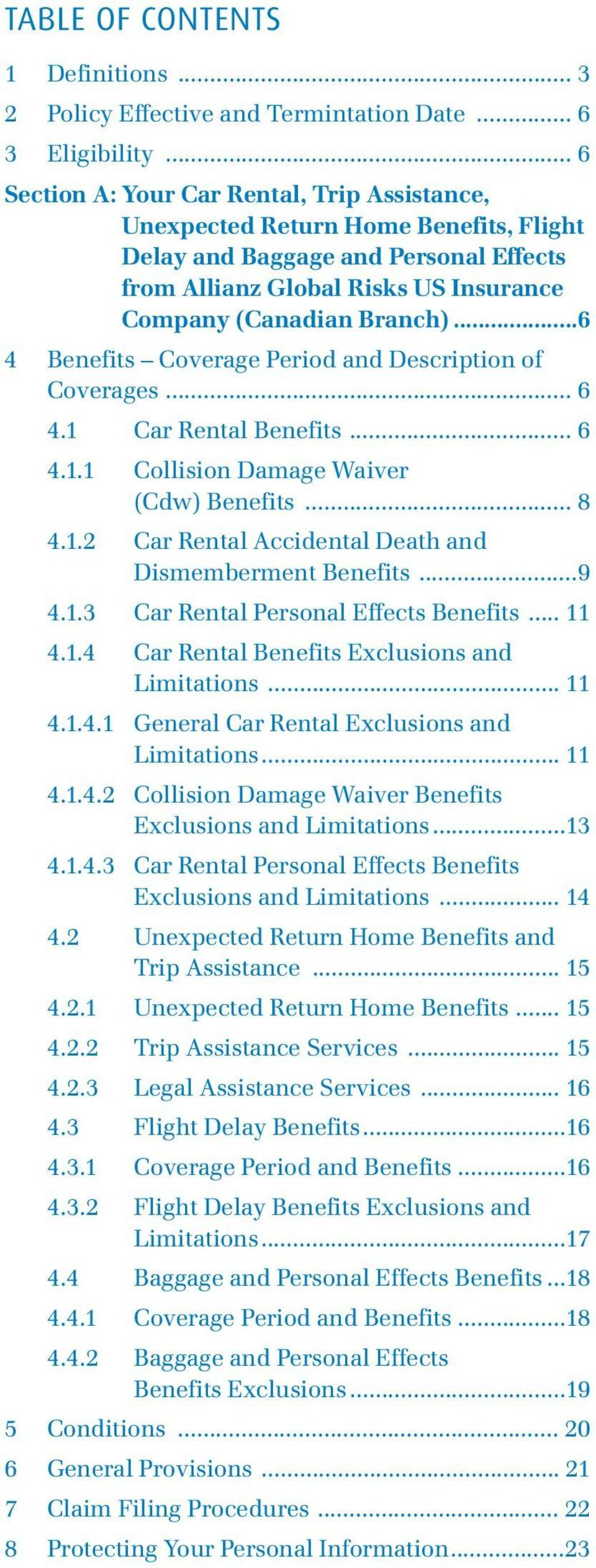 ..6 4 Benefits Coverage Period and Description of Coverages... 6 4.1 Car Rental Benefits... 6 4.1.1 Collision Damage Waiver (Cdw) Benefits... 8 4.1.2 Car Rental Accidental Death and Dismemberment Benefits.