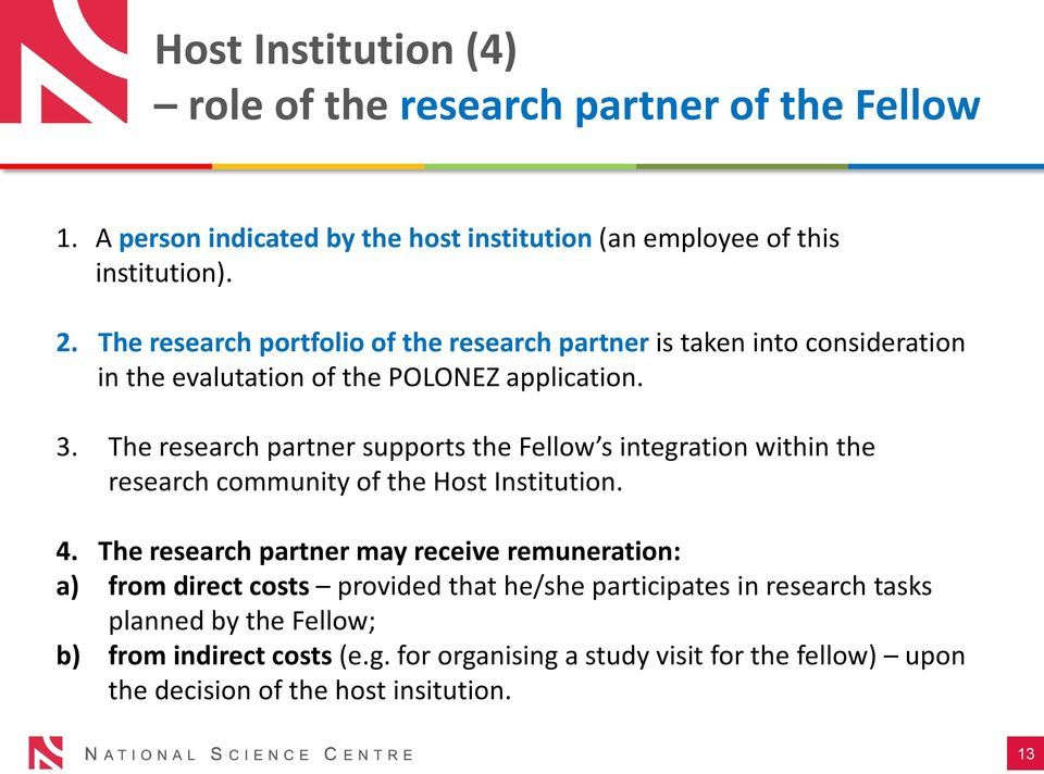 The research partner supports the Fellow s integration within the research community of the Host Institution. 4.