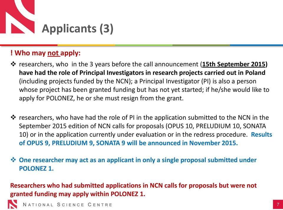 (including projects funded by the NCN); a Principal Investigator (PI) is also a person whose project has been granted funding but has not yet started; if he/she would like to apply for POLONEZ, he or