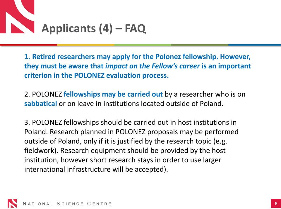 POLONEZ fellowships may be carried out by a researcher who is on sabbatical or on leave in institutions located outside of Poland. 3.