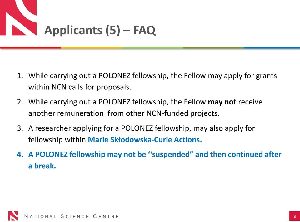 While carrying out a POLONEZ fellowship, the Fellow may not receive another remuneration from other NCN-funded
