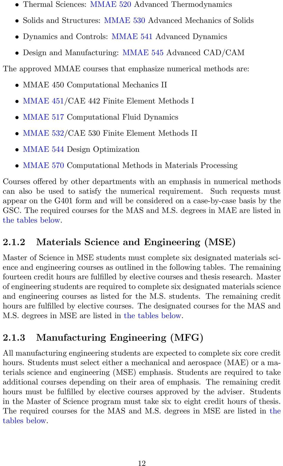 MMAE 532/CAE 530 Finite Element Methods II MMAE 544 Design Optimization MMAE 570 Computational Methods in Materials Processing Courses offered by other departments with an emphasis in numerical