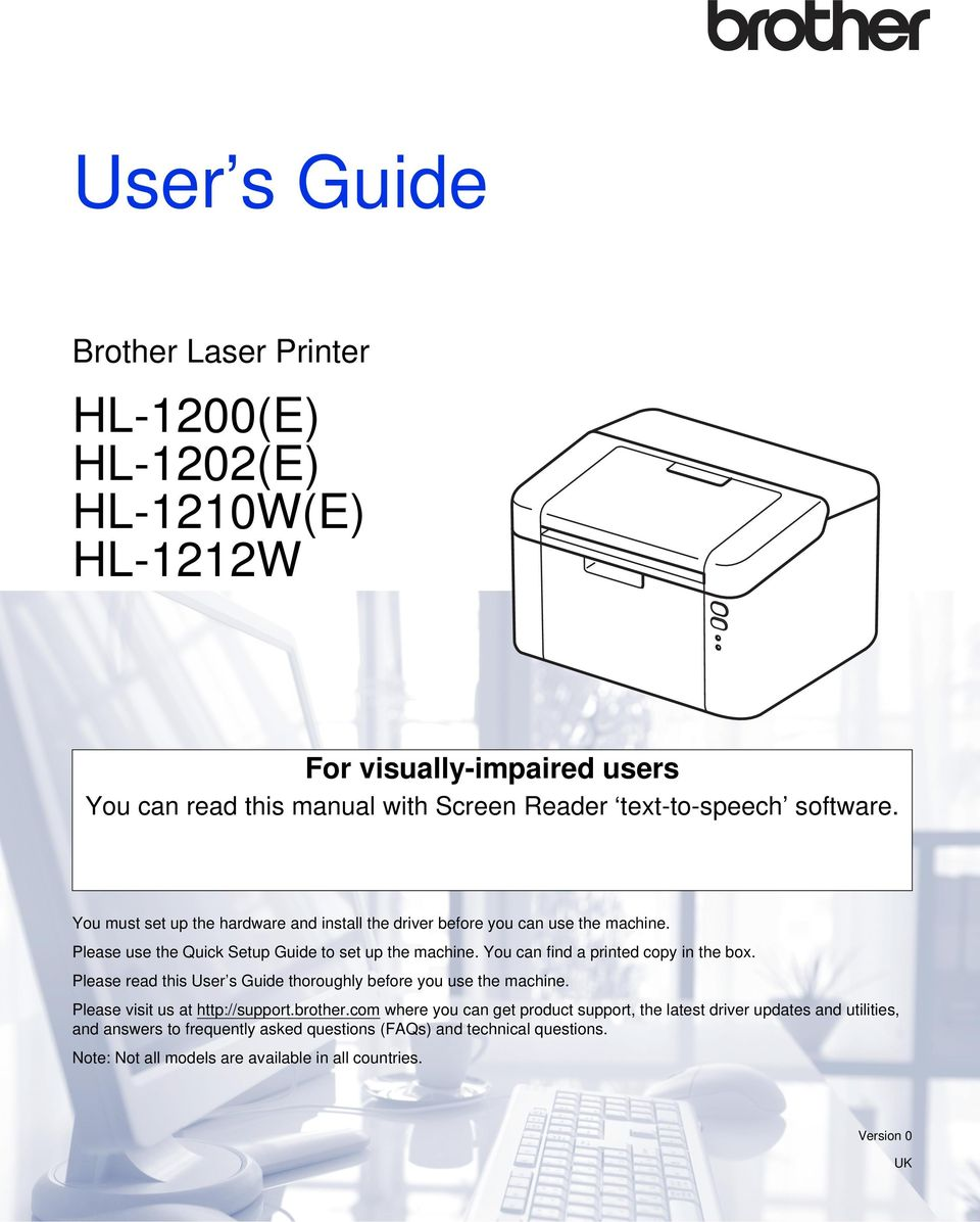 You can find a printed copy in the box. Please read this User s Guide thoroughly before you use the machine. Please visit us at http://support.brother.