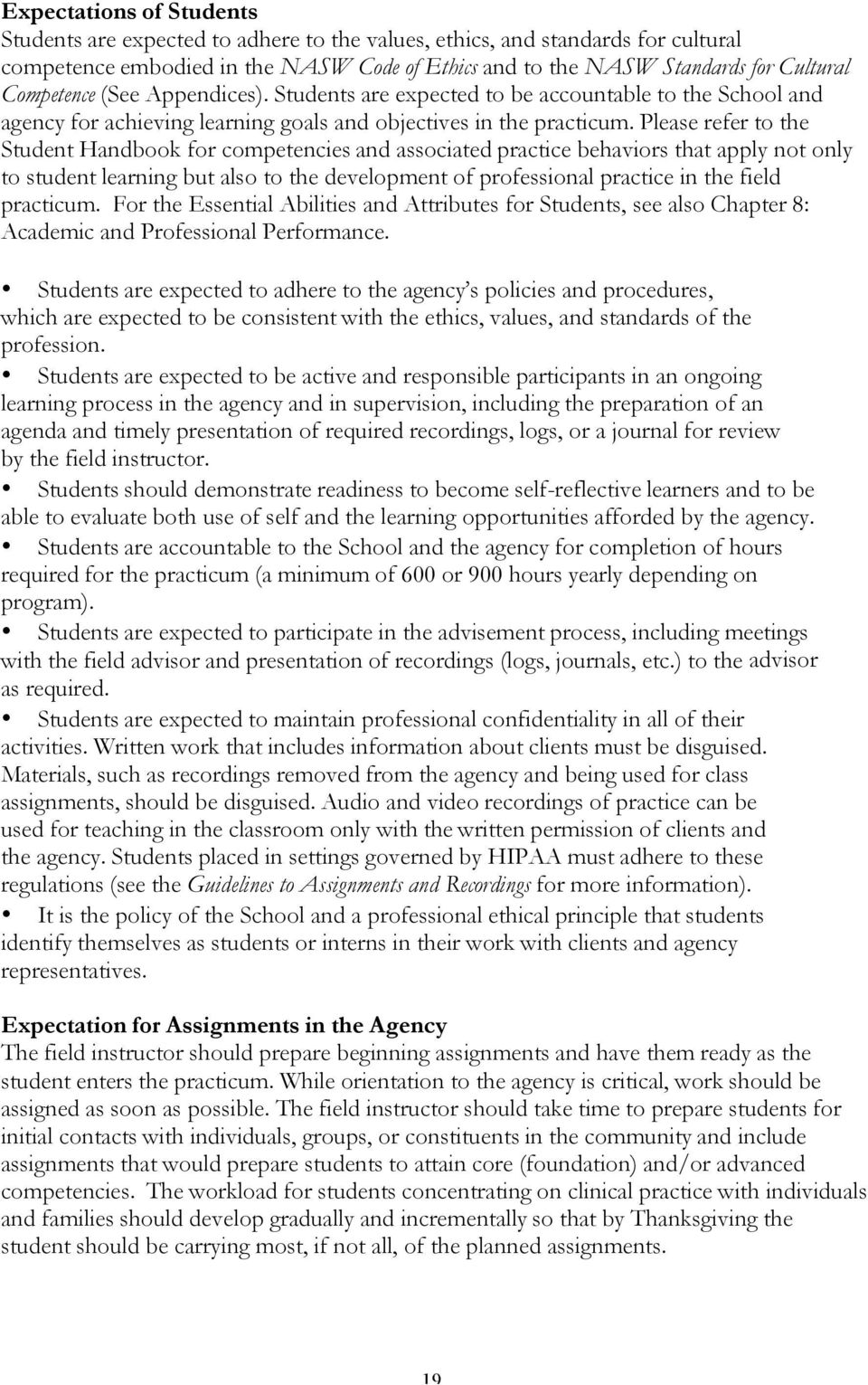 Please refer to the Student Handbook for competencies and associated practice behaviors that apply not only to student learning but also to the development of professional practice in the field