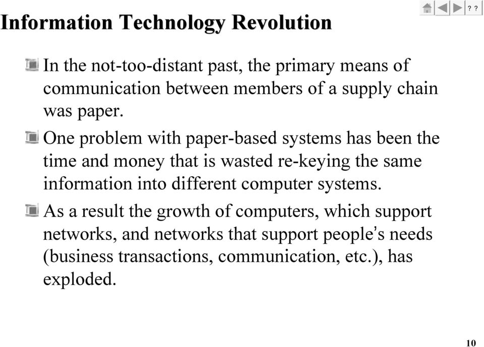 One problem with paper-based systems has been the time and money that is wasted re-keying the same information