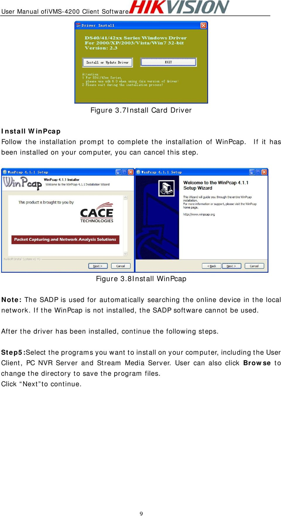 8Install WinPcap Note: The SADP is used for automatically searching the online device in the local network.