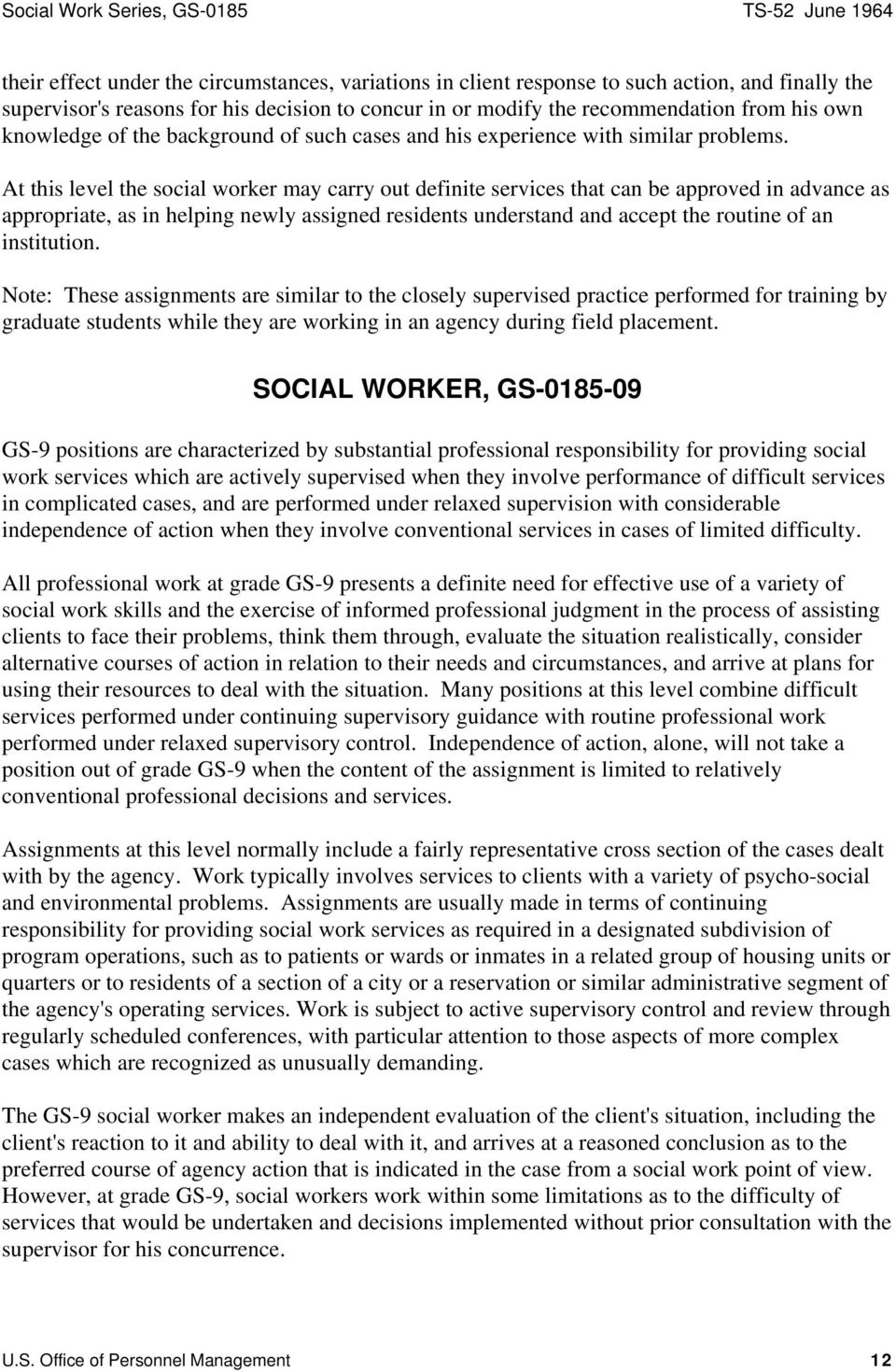 At this level the social worker may carry out definite services that can be approved in advance as appropriate, as in helping newly assigned residents understand and accept the routine of an