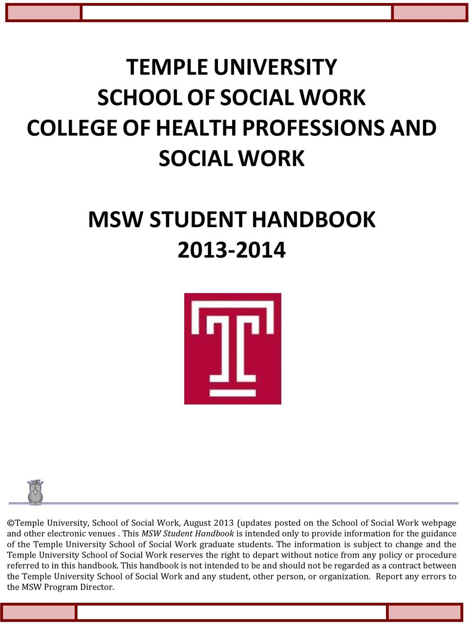 This MSW Student Handbook is intended only to provide information for the guidance of the Temple University School of Social Work graduate students.