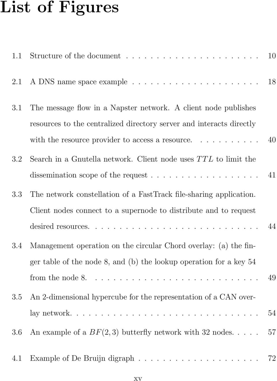 Client node uses TTL to limit the dissemination scope of the request.................. 41 3.3 The network constellation of a FastTrack file-sharing application.