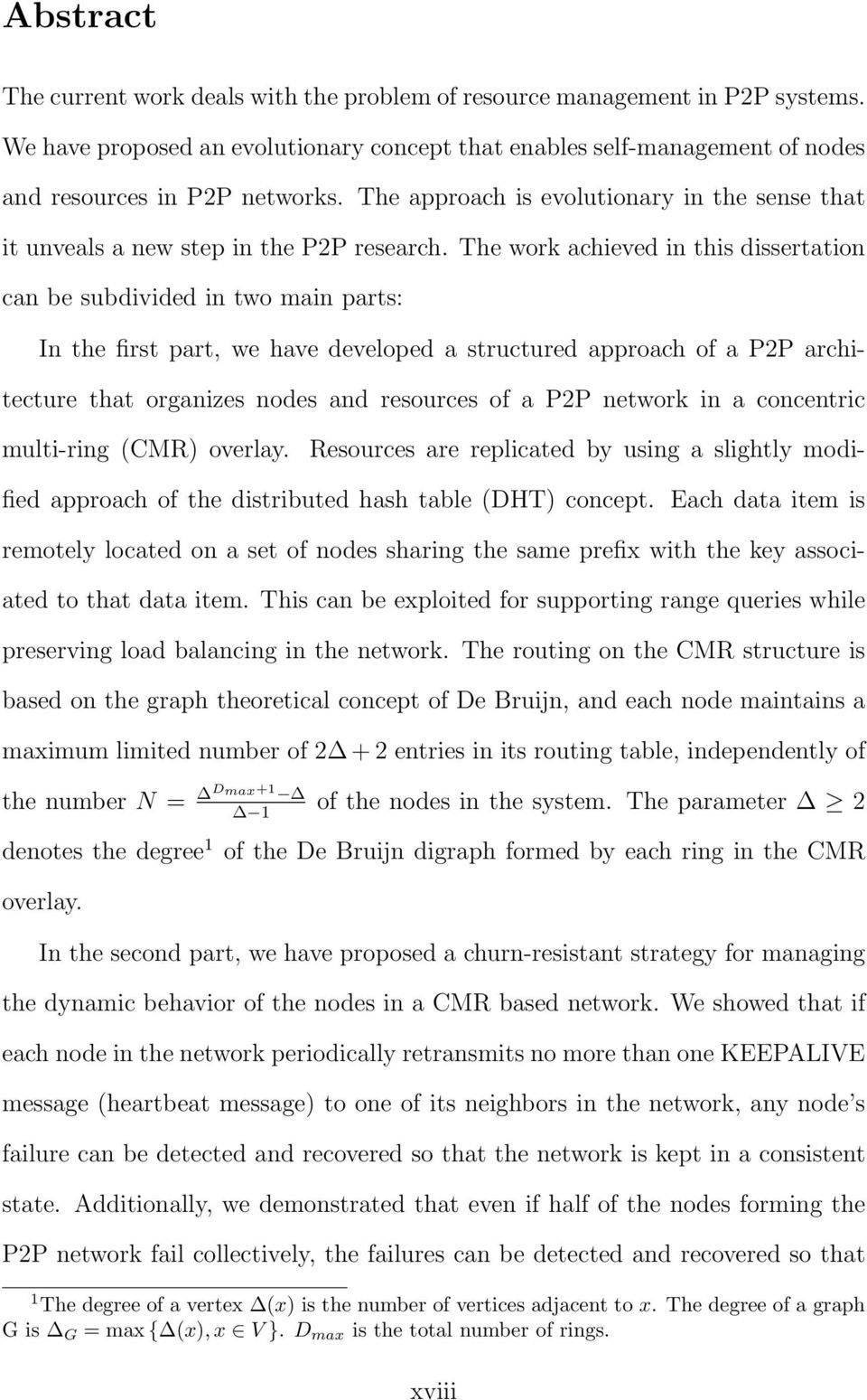 The work achieved in this dissertation can be subdivided in two main parts: In the first part, we have developed a structured approach of a P2P architecture that organizes nodes and resources of a