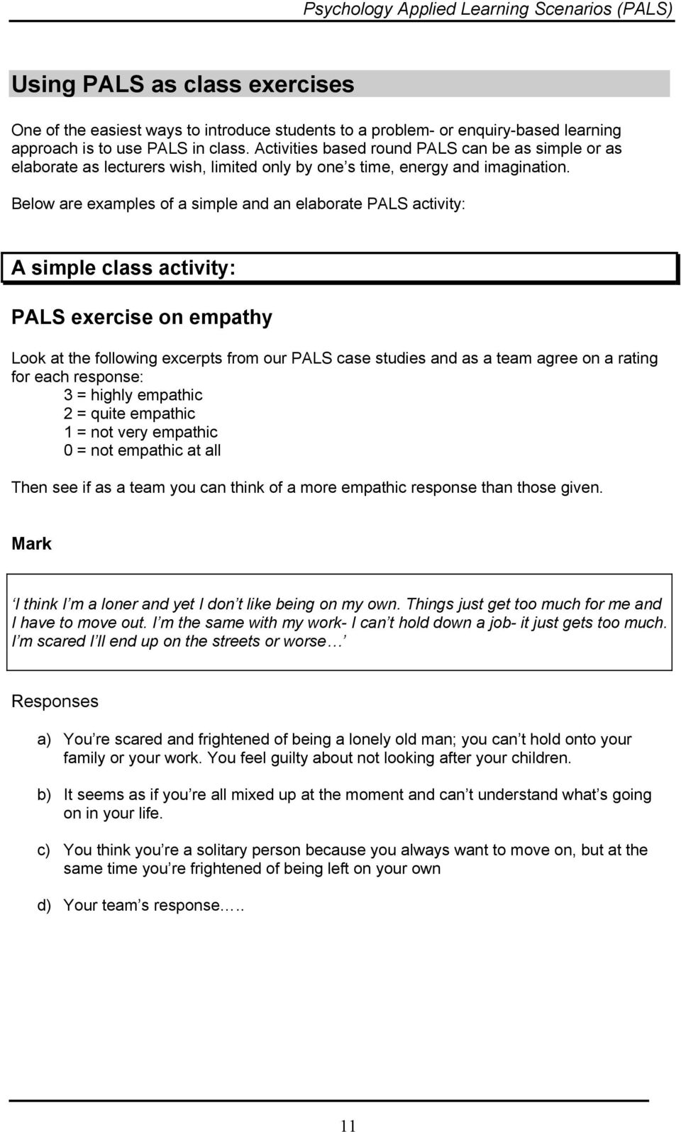 Below are examples of a simple and an elaborate PALS activity: A simple class activity: PALS exercise on empathy Look at the following excerpts from our PALS case studies and as a team agree on a