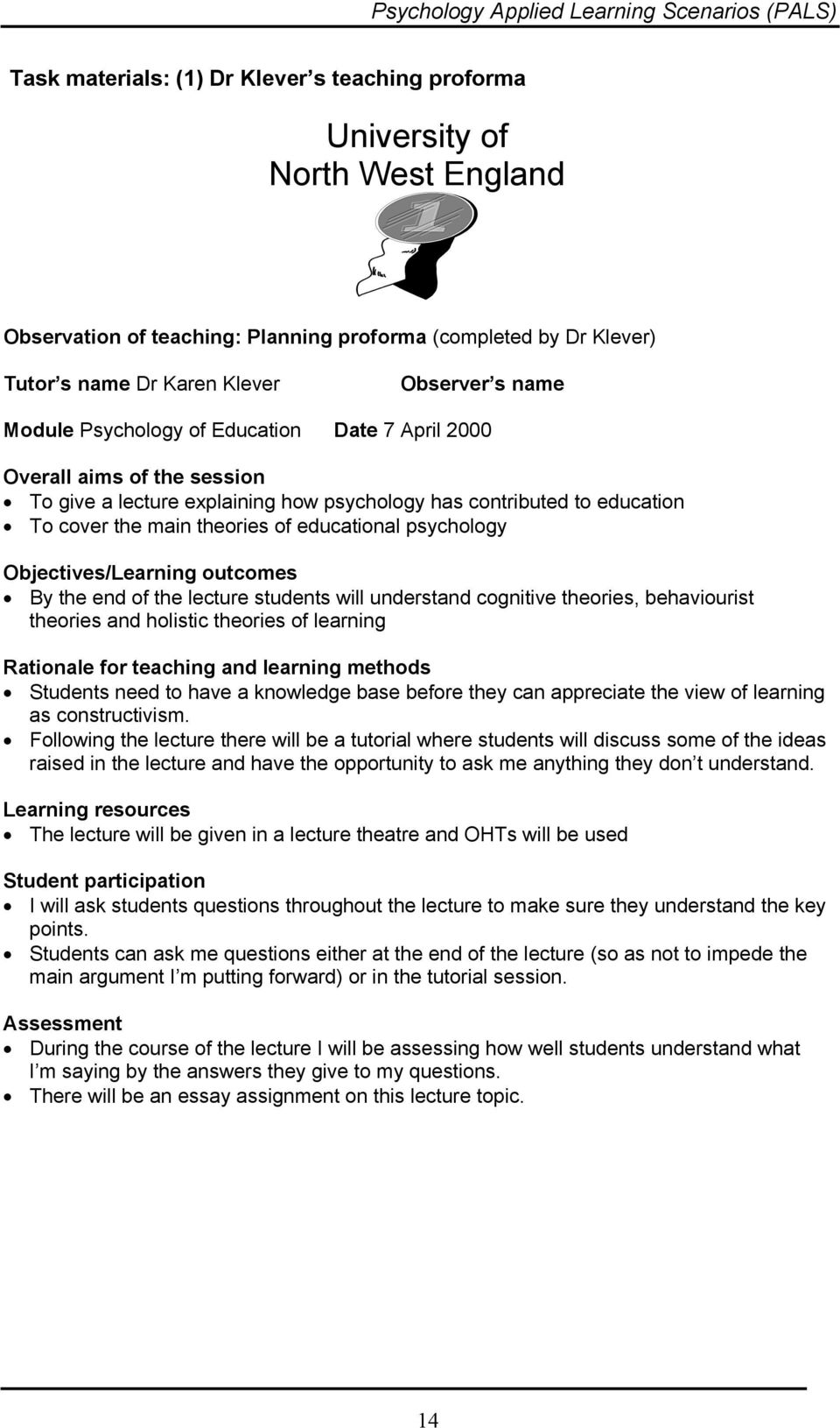 psychology Objectives/Learning outcomes By the end of the lecture students will understand cognitive theories, behaviourist theories and holistic theories of learning Rationale for teaching and