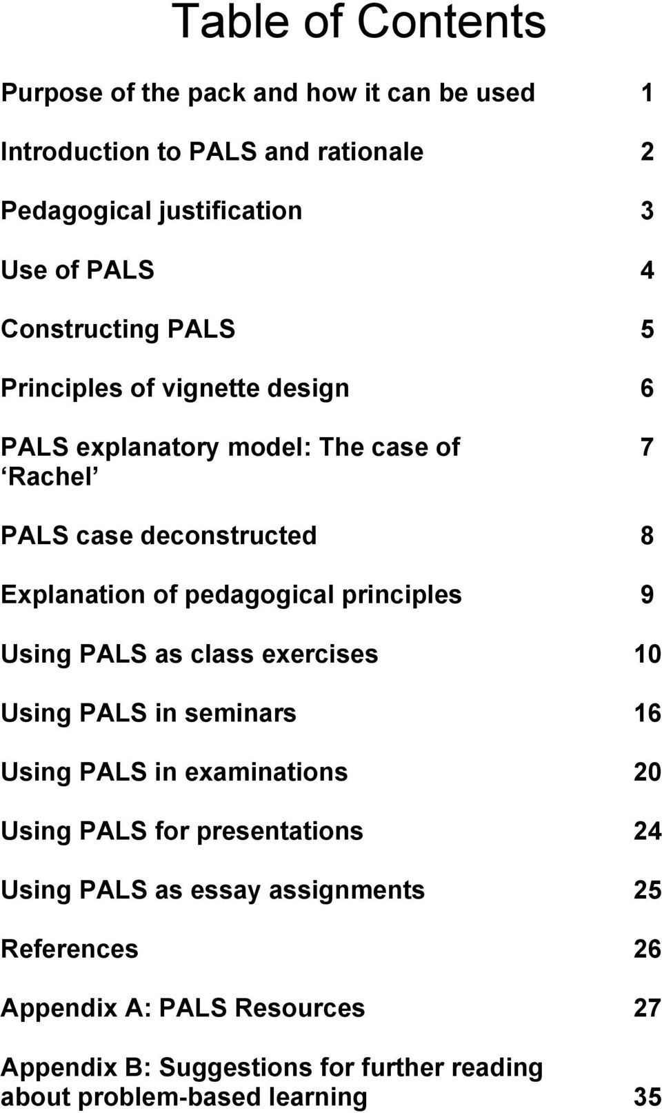pedagogical principles 9 Using PALS as class exercises 10 Using PALS in seminars 16 Using PALS in examinations 20 Using PALS for presentations