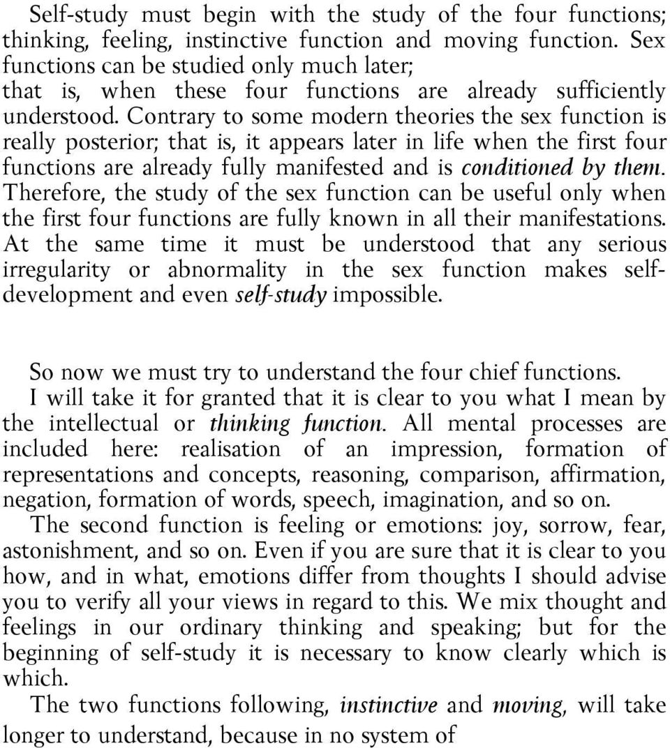 Contrary to some modern theories the sex function is really posterior; that is, it appears later in life when the first four functions are already fully manifested and is conditioned by them.