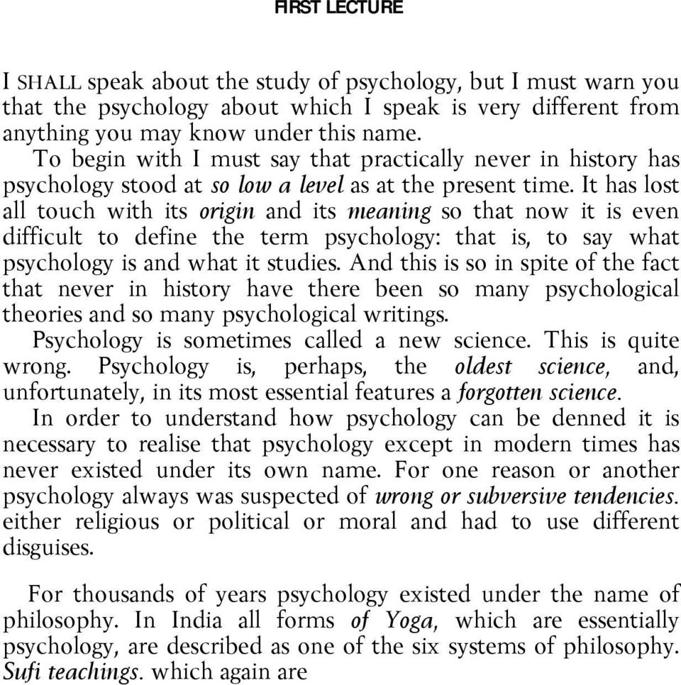 It has lost all touch with its origin and its meaning so that now it is even difficult to define the term psychology: that is, to say what psychology is and what it studies.