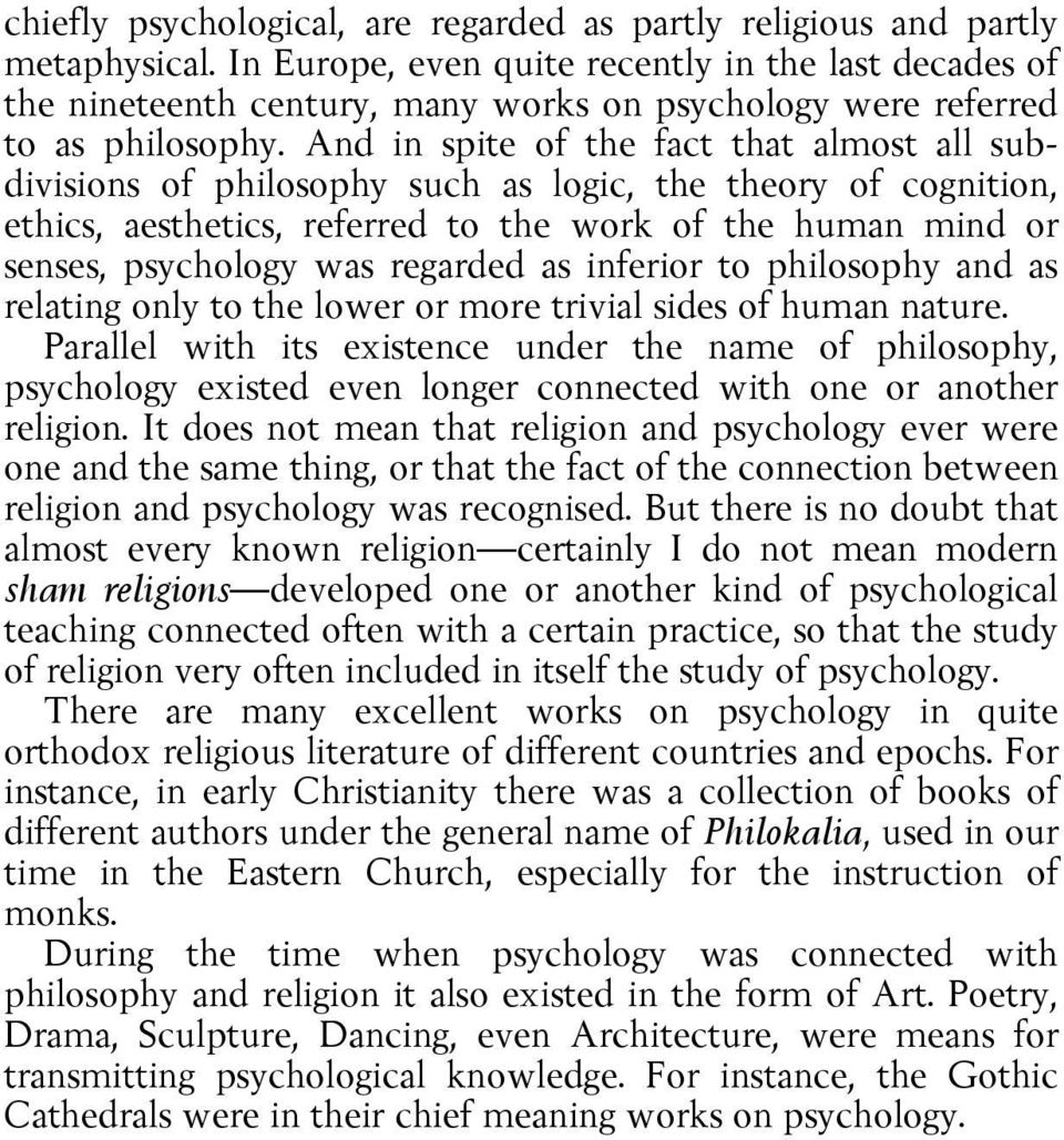 And in spite of the fact that almost all subdivisions of philosophy such as logic, the theory of cognition, ethics, aesthetics, referred to the work of the human mind or senses, psychology was