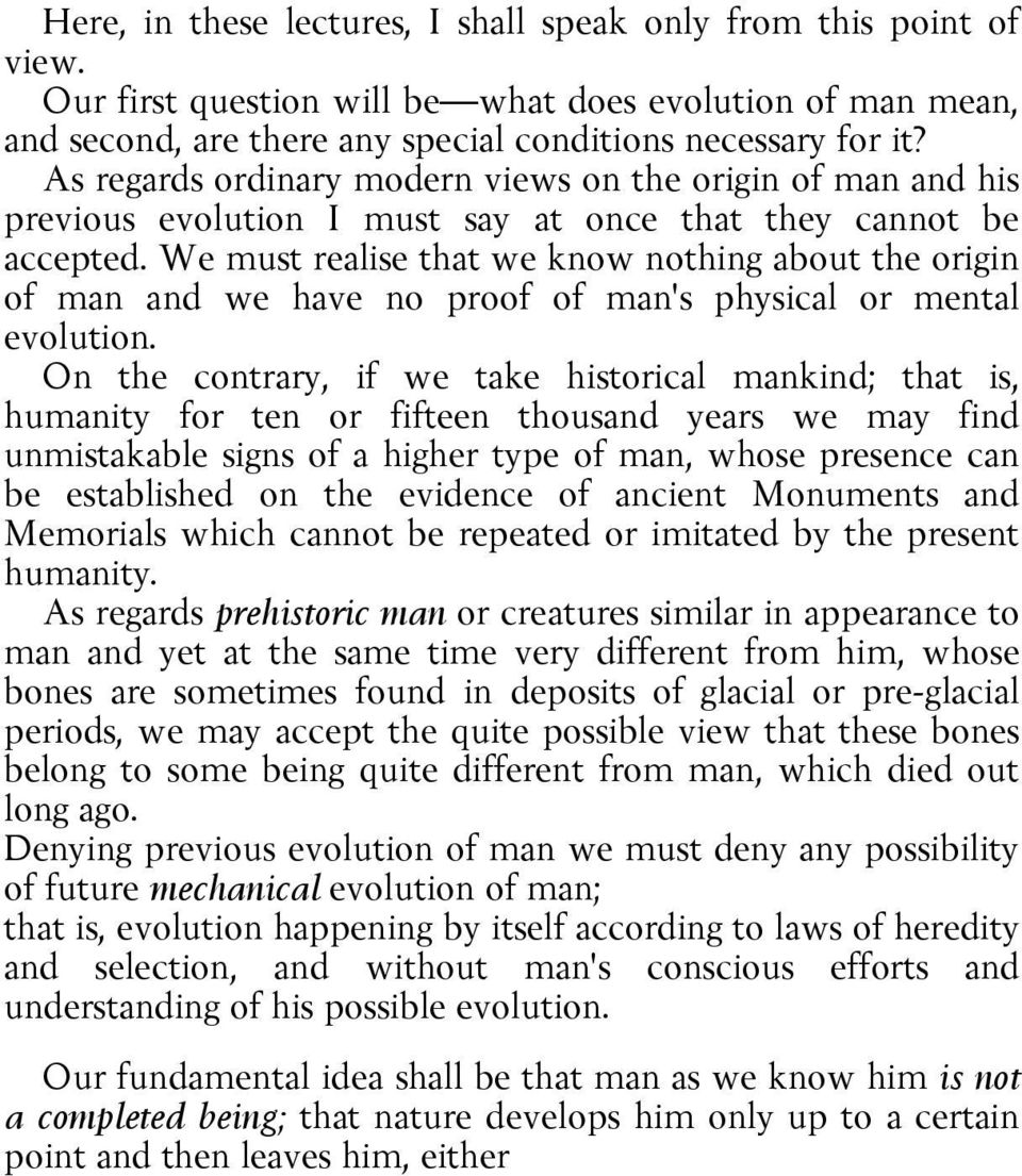 We must realise that we know nothing about the origin of man and we have no proof of man's physical or mental evolution.