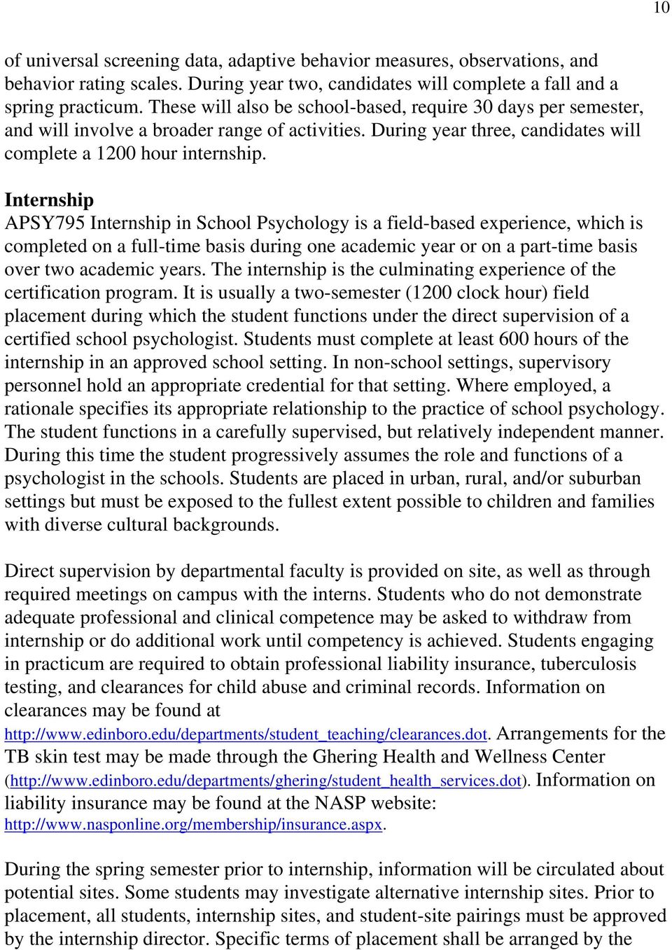 Internship APSY795 Internship in School Psychology is a field-based experience, which is completed on a full-time basis during one academic year or on a part-time basis over two academic years.
