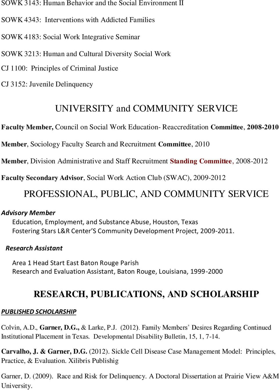 Sociology Faculty Search and Recruitment Committee, 2010 Member, Division Administrative and Staff Recruitment Standing Committee, 2008-2012 Faculty Secondary Advisor, Social Work Action Club (SWAC),