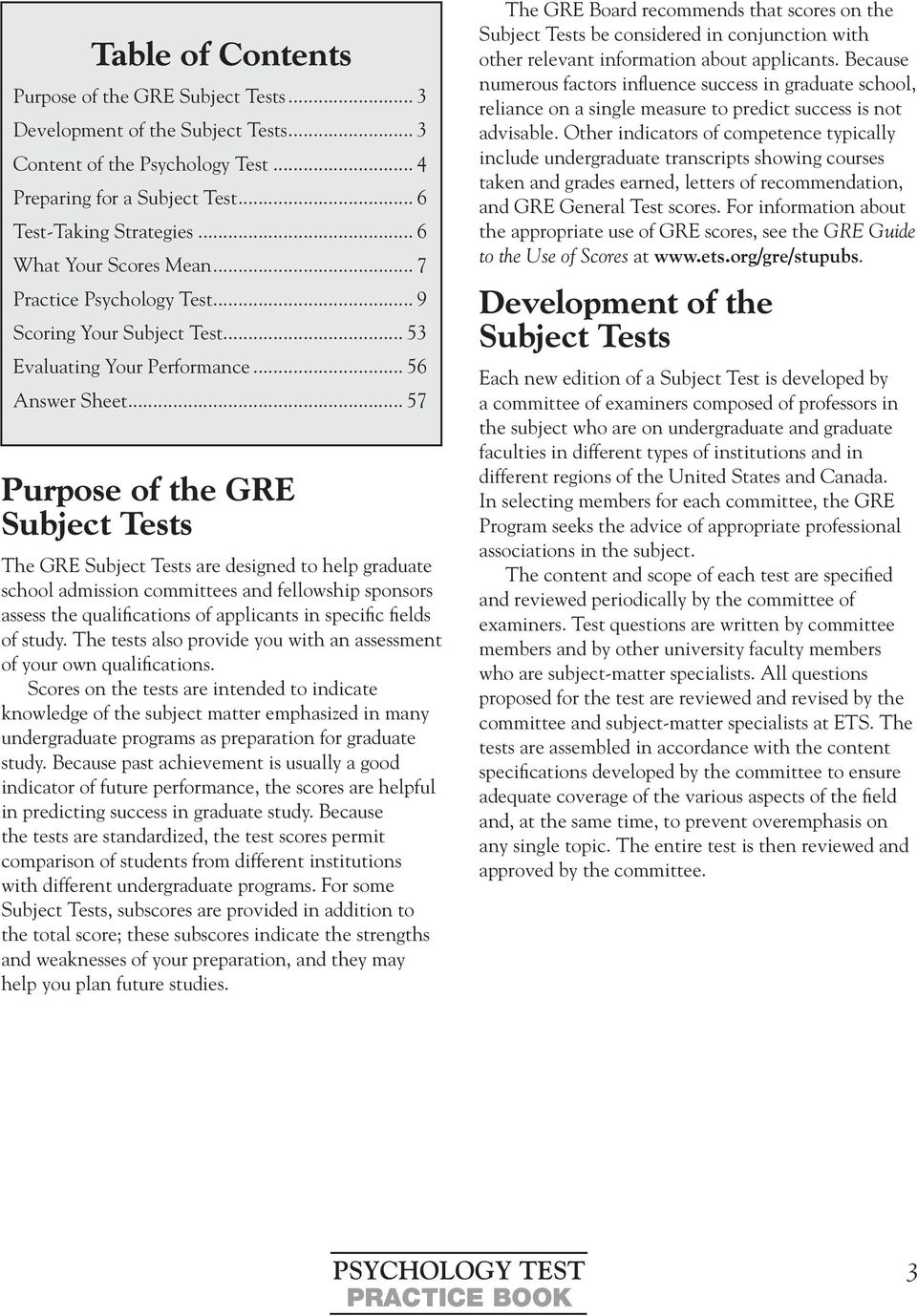 .. 57 Purpose of the GRE Subject Tests The GRE Subject Tests are designed to help graduate school admission committees and fellowship sponsors assess the qualifications of applicants in specific