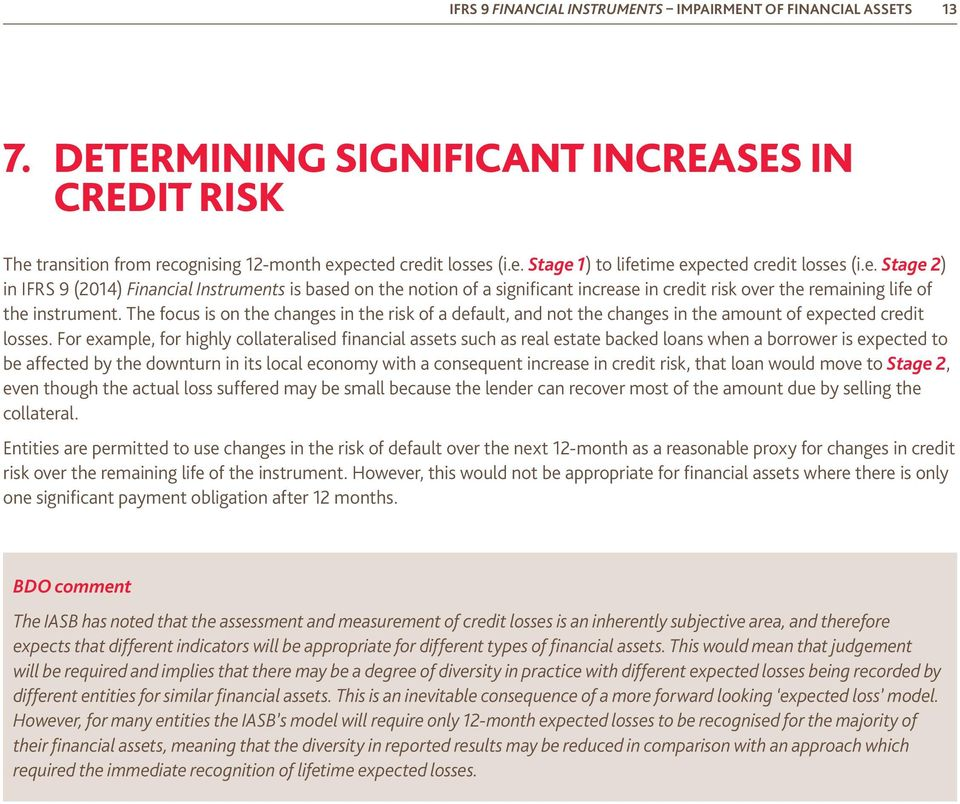 The focus is on the changes in the risk of a default, and not the changes in the amount of expected credit losses.