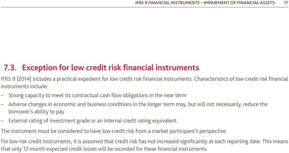 Characteristics of low credit risk financial instruments include: Strong capacity to meet its contractual cash flow obligations in the near term Adverse changes in economic and business conditions in
