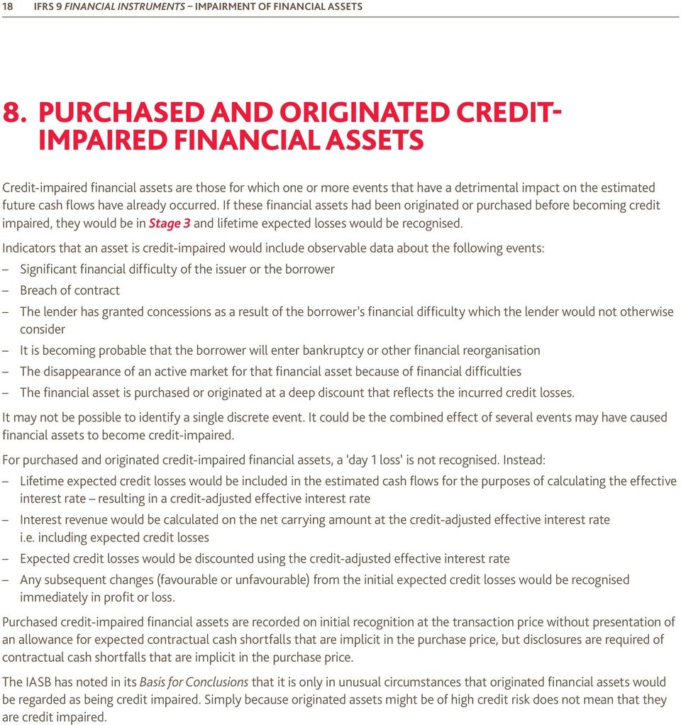 have already occurred. If these financial assets had been originated or purchased before becoming credit impaired, they would be in Stage 3 and lifetime expected losses would be recognised.
