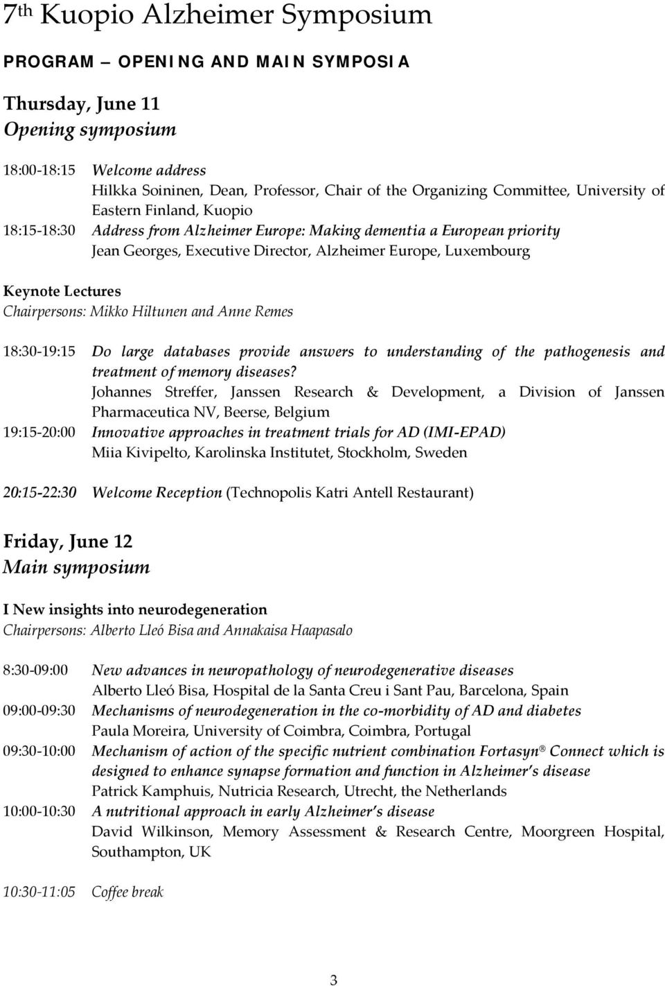 Chairpersons: Mikko Hiltunen and Anne Remes 18:30 19:15 Do large databases provide answers to understanding of the pathogenesis and treatment of memory diseases?