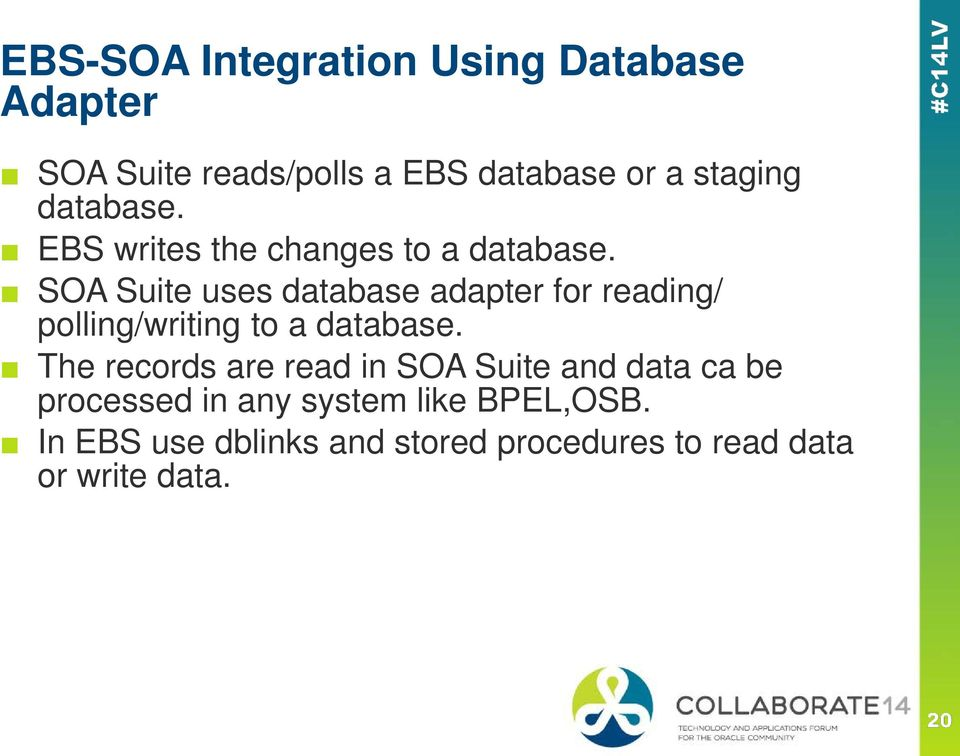 SOA Suite uses database adapter for reading/ polling/writing to a database.