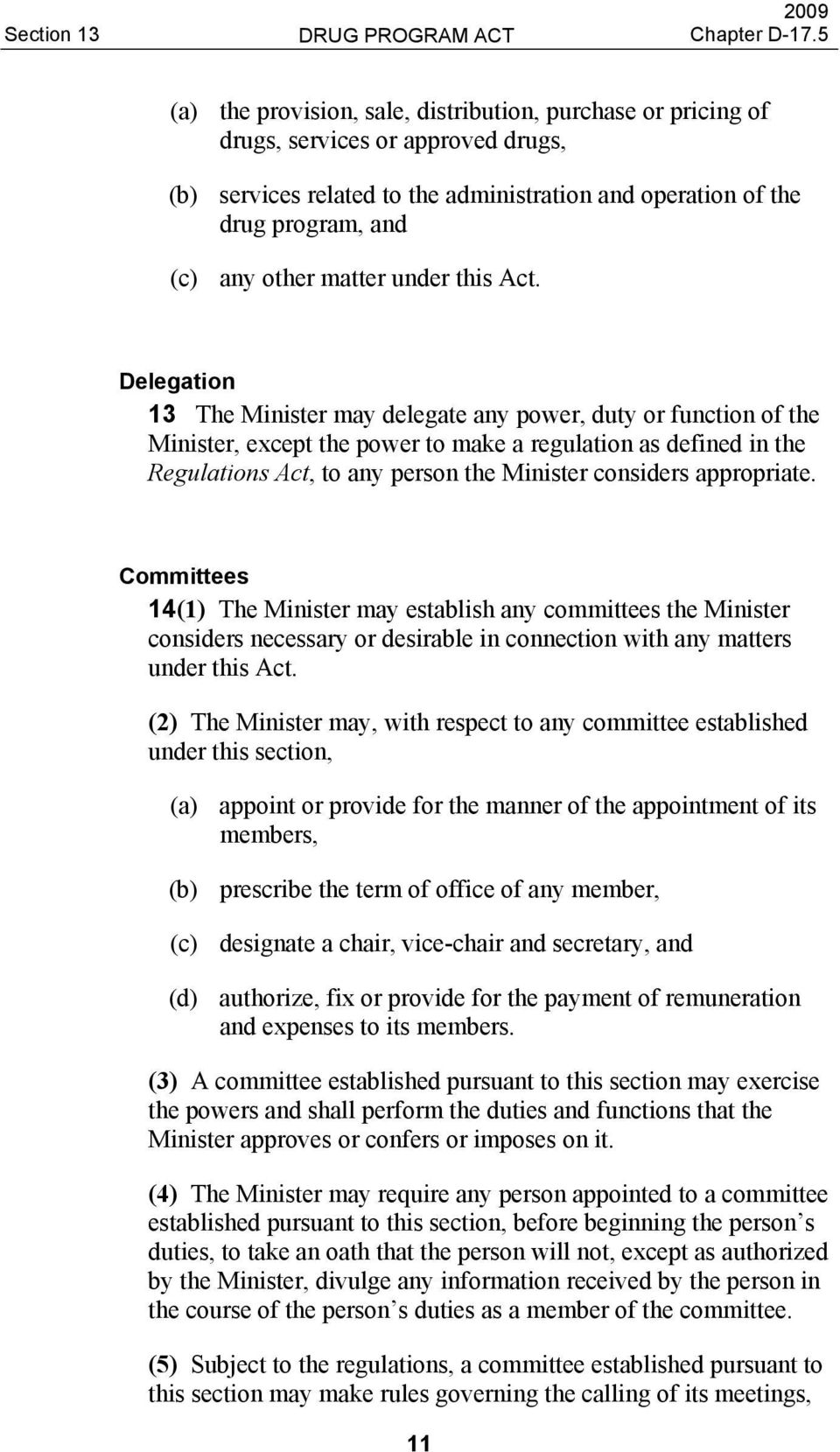 Delegation 13 The Minister may delegate any power, duty or function of the Minister, except the power to make a regulation as defined in the Regulations Act, to any person the Minister considers