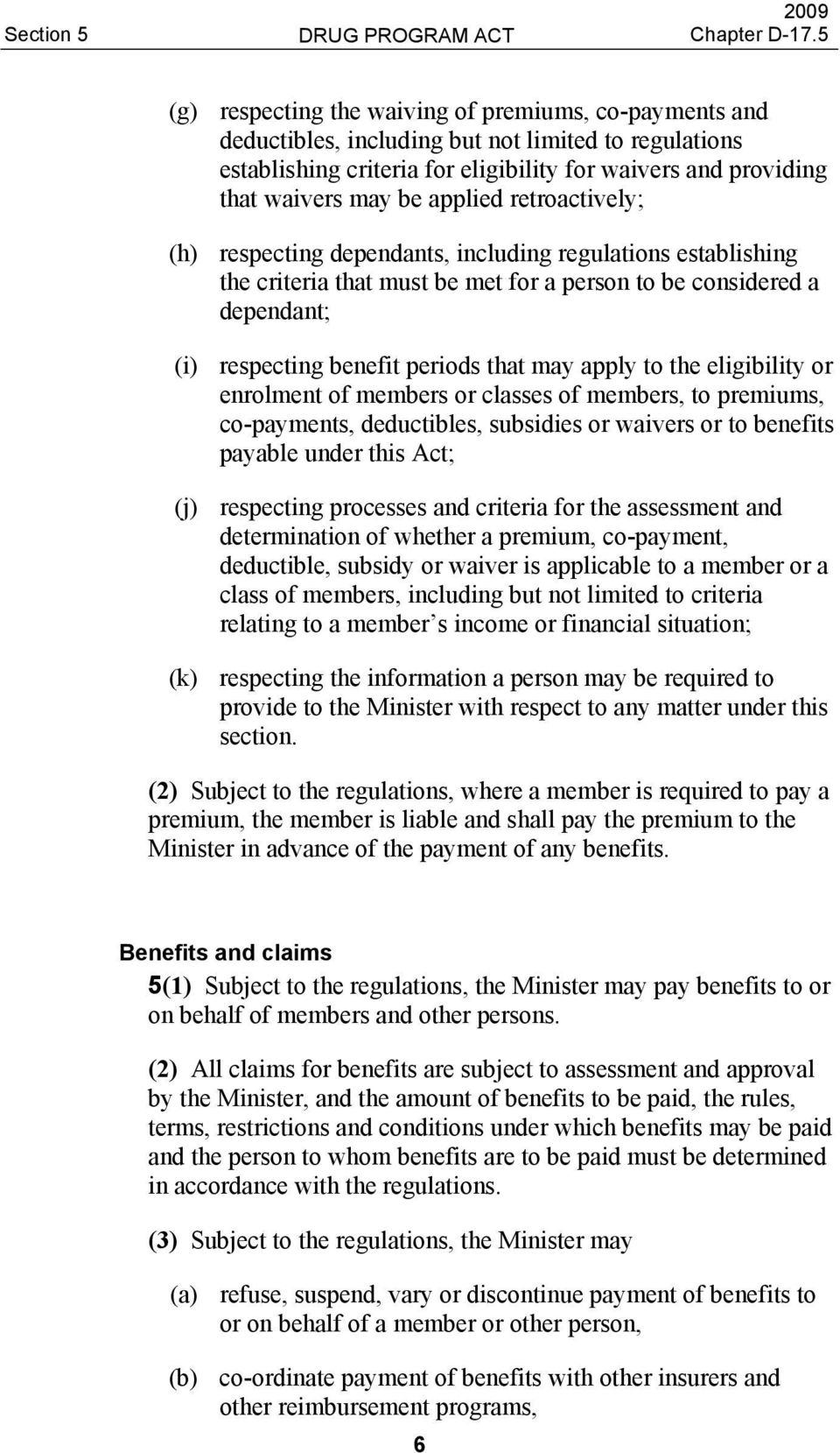 that may apply to the eligibility or enrolment of members or classes of members, to premiums, co-payments, deductibles, subsidies or waivers or to benefits payable under this Act; (j) respecting