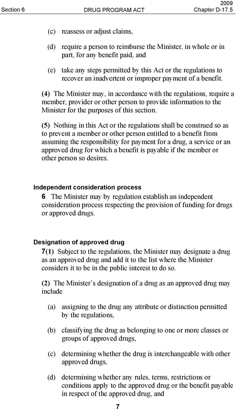 (4) The Minister may, in accordance with the regulations, require a member, provider or other person to provide information to the Minister for the purposes of this section.