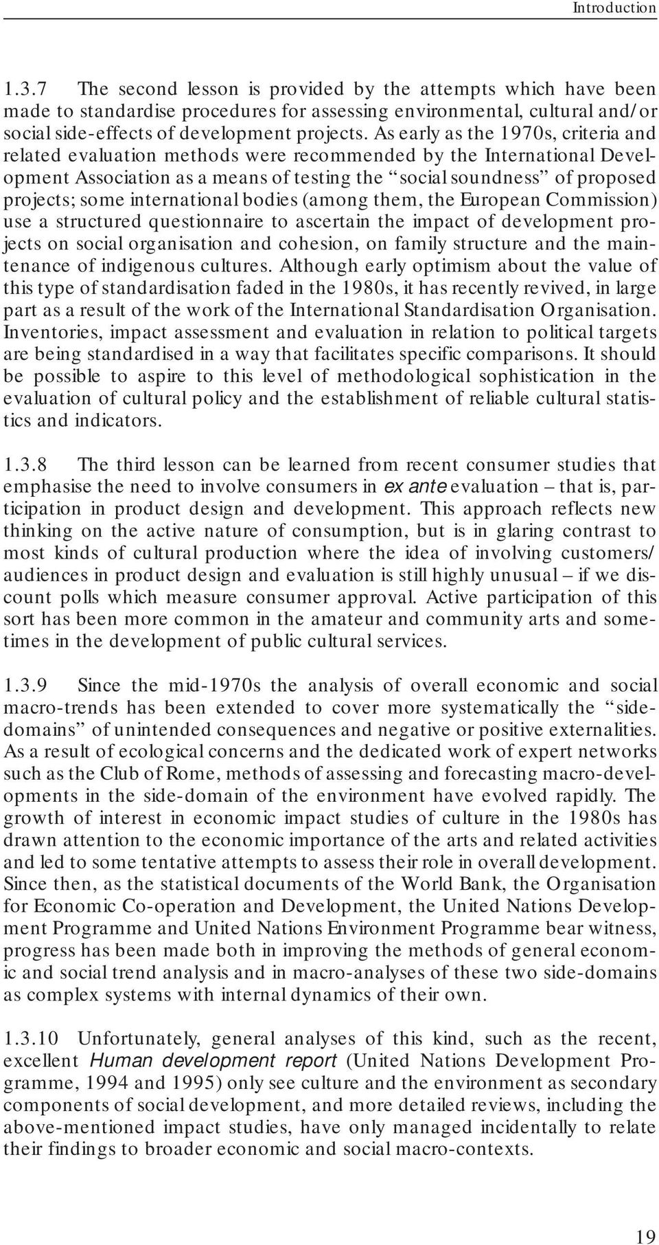 As early as the 1970s, criteria and related evaluation methods were recommended by the International Development Association as a means of testing the social soundness of proposed projects; some