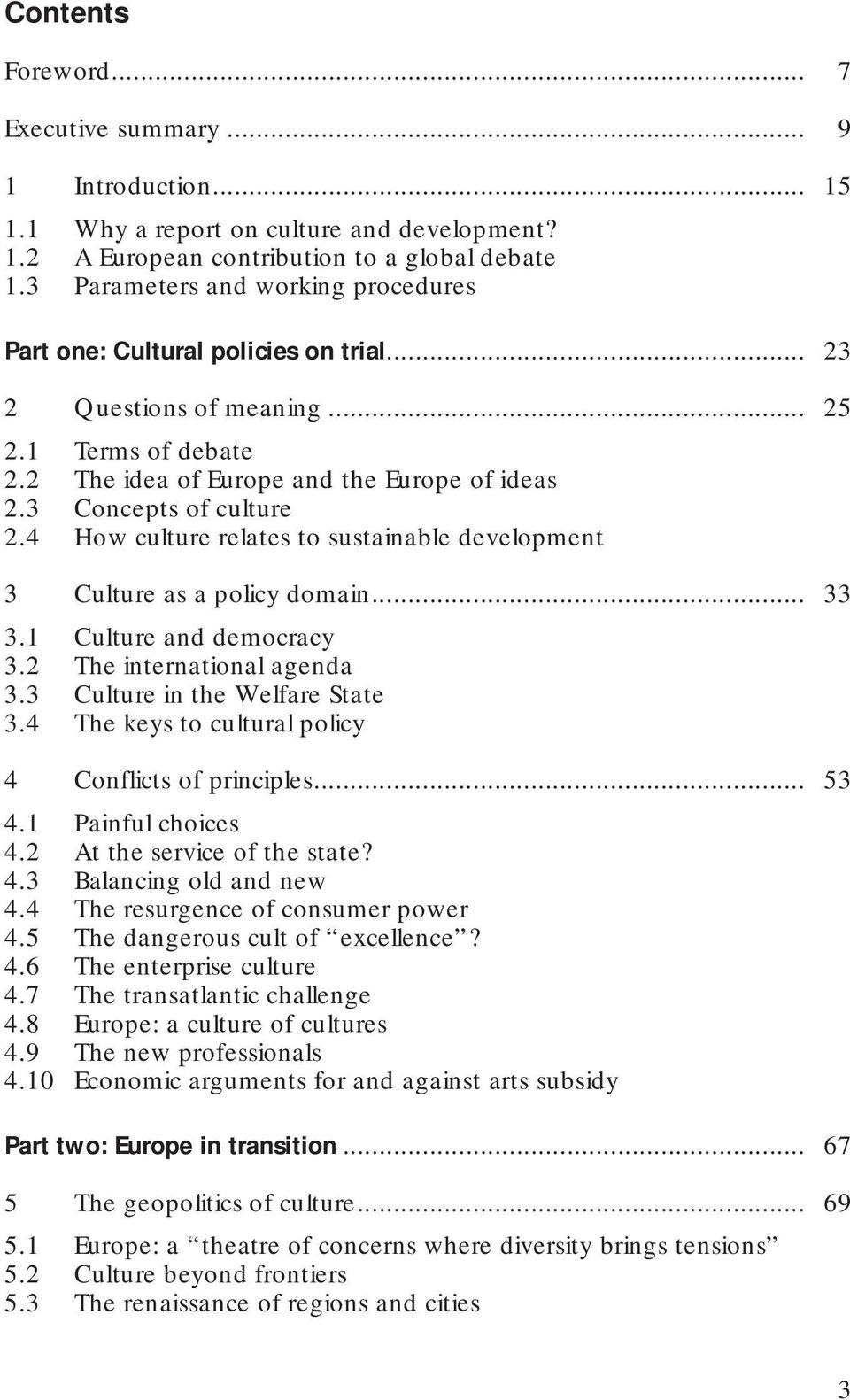 3 Concepts of culture 2.4 How culture relates to sustainable development 3 Culture as a policy domain... 33 3.1 Culture and democracy 3.2 The international agenda 3.3 Culture in the Welfare State 3.